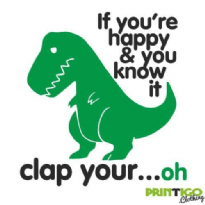 If your happy and you know it clap your ...oh, T-shirt